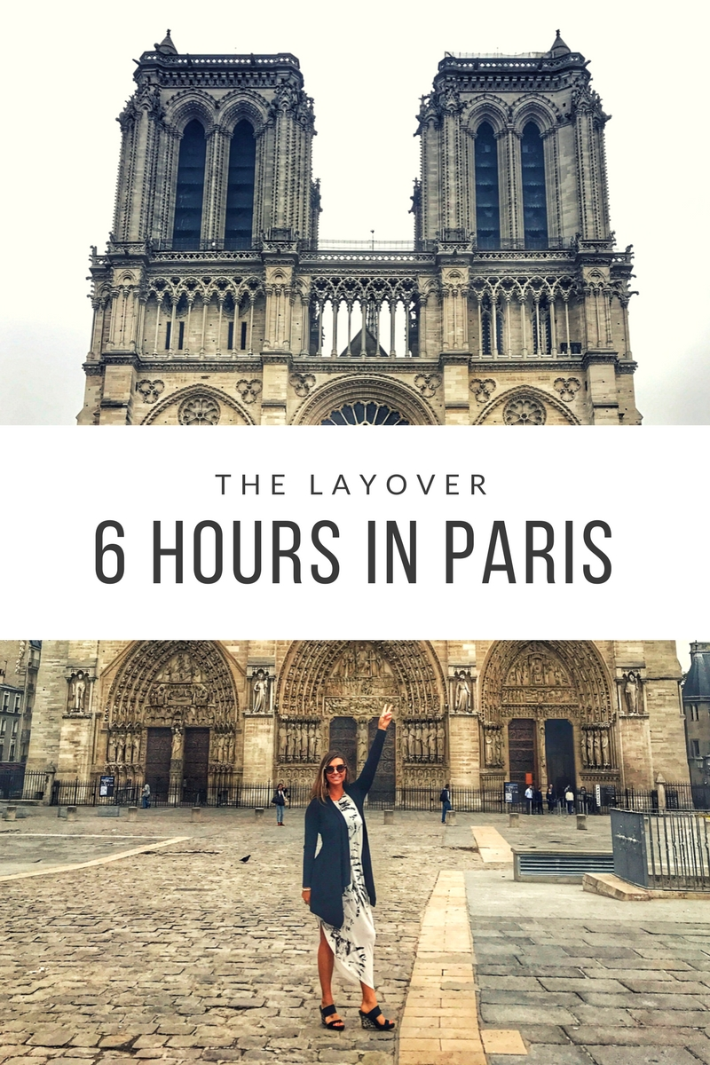 woman standing in front of Notre Dame with text the layover 6. hours in Paris