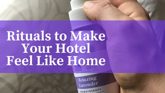 Rituals to Make Your Hotel Feel Like Home