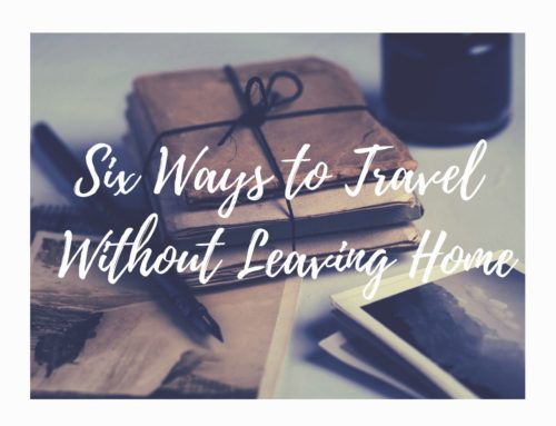 "Six Ways To ""Travel"" While Staying At Home"